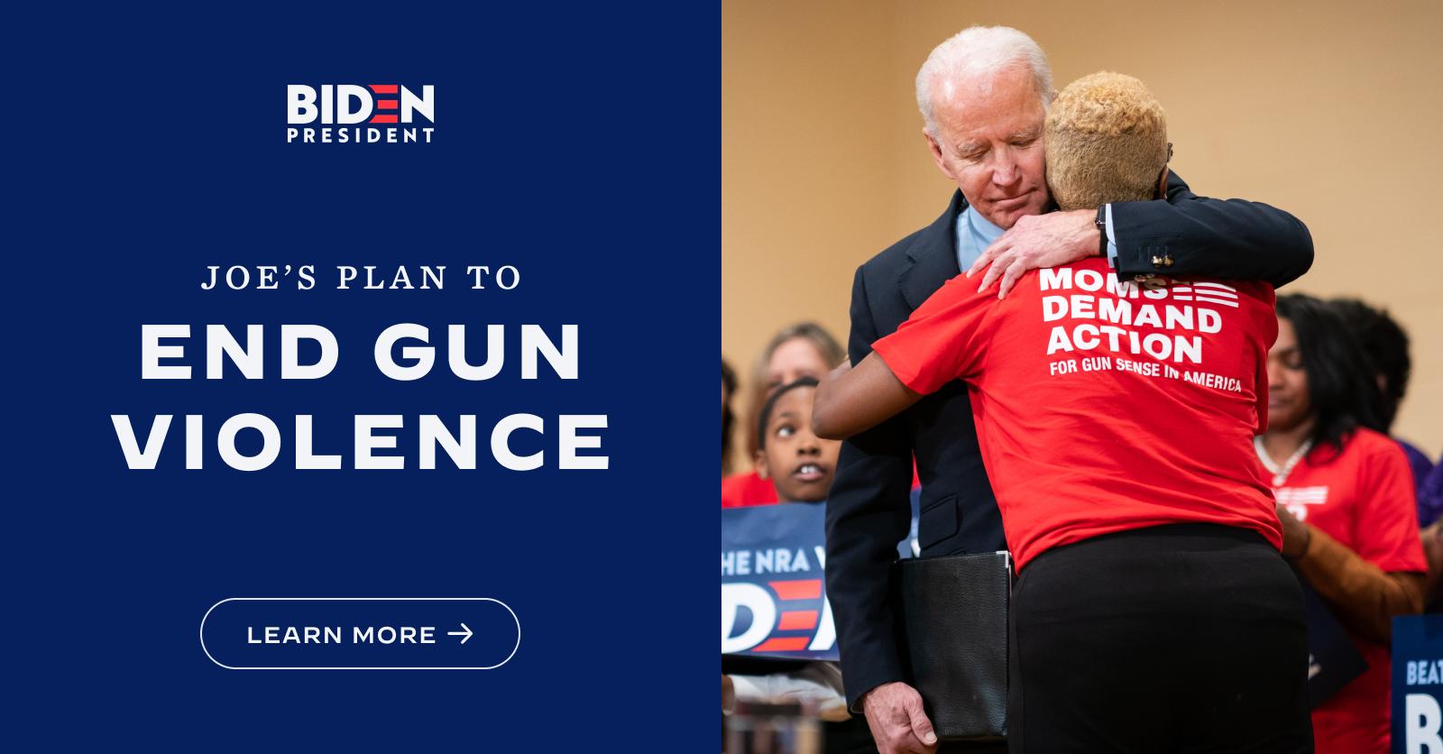 Joe Biden S Plan To End Gun Violence Joe Biden For President