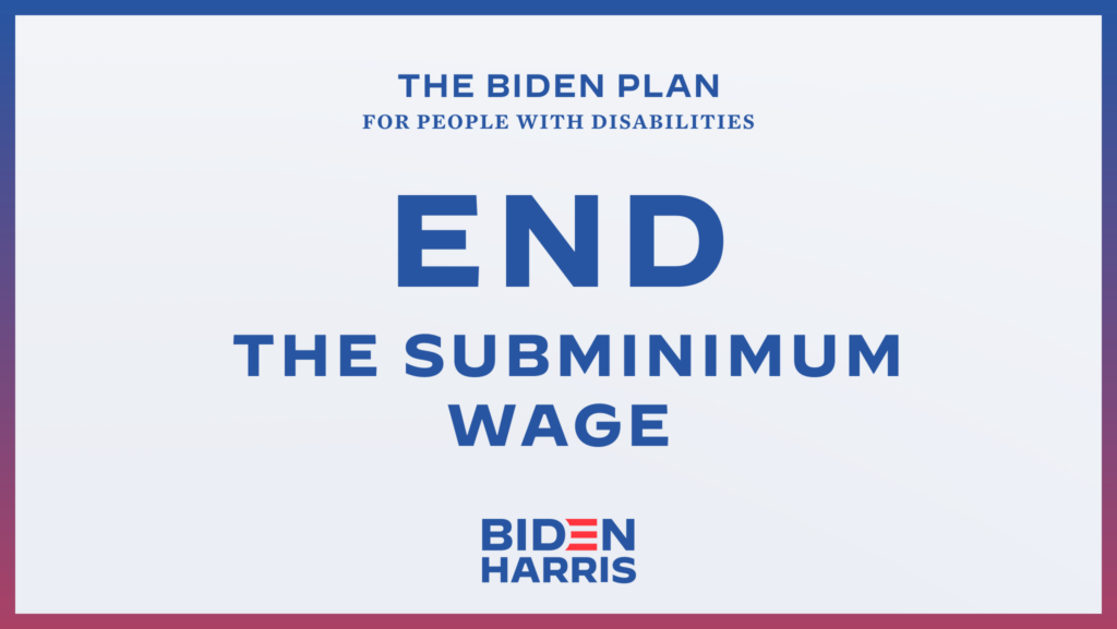Downloadable rectangular graphic that says The Biden Plan for People with Disabilities End the Subminimum Wage