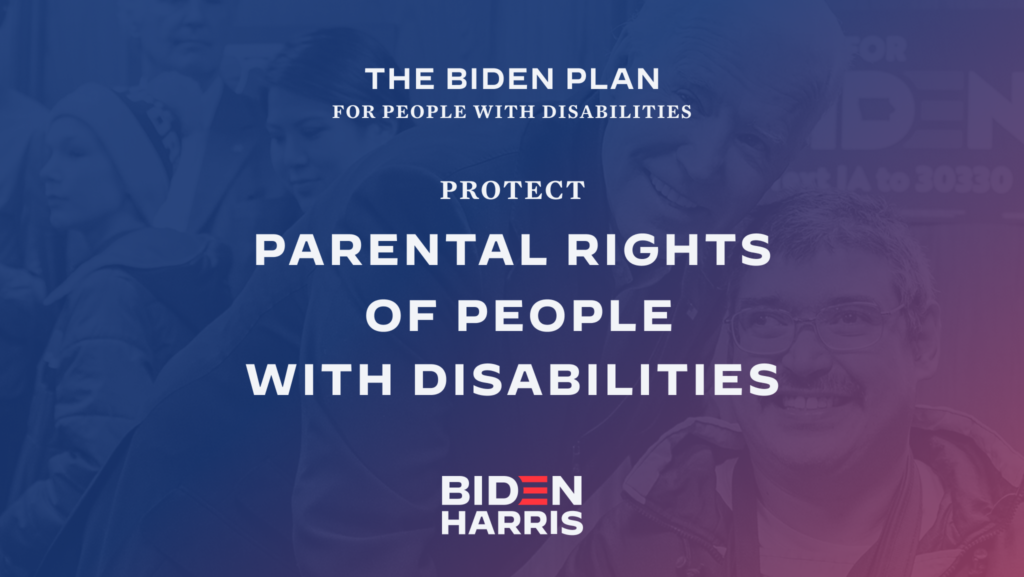 Downloadable rectangular graphic that says The Biden Plan for People with Disabilities Protect Parental Rights of People with Disabilities