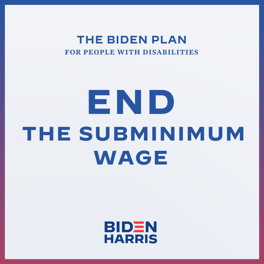 Downloadable square graphic that says The Biden Plan for People with Disabilities End the Subminimum Wage